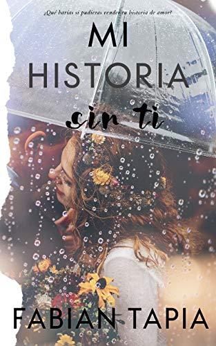 MI HISTORIA SIN TI de Fabian Tapia Quintero