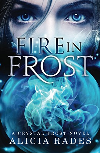 Fire in Frost (Crystal Frost Book 1) by Alicia Rades