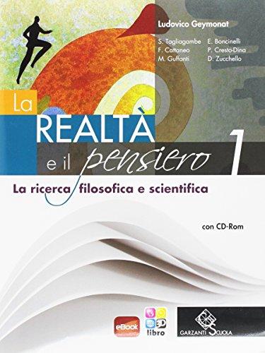 La realtà e il pensiero. La ricerca filosofica e scientifica. Per le Scuole superiori. Con CD-ROM. Con espansione online: REALTA' E PENSIERO 1 +CD