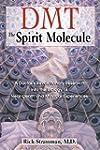 DMT: The Spirit Molecule: A Doctor's...