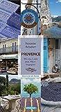 Provence: Wo das Licht dem Meer begegnet. Oasen für die Sinne - Susanne Schaber