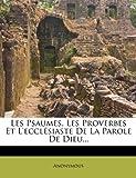 Telecharger Livres Les Psaumes Les Proverbes Et L Ecclesiaste de La Parole de Dieu (PDF,EPUB,MOBI) gratuits en Francaise