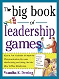 The Big Book of Leadership Games: Quick, Fun Activities to Improve Communication, Increase Productivity, and Bring Out the Best in Employees: Quick, Fun, ... Bring Out the Best In Yo (Big Book Series)