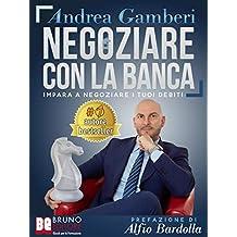 Negoziare Con La Banca: I 20 Segreti Per Trovare Un Accordo E Risolvere I Problemi Con Il Tuo Istituto Di Credito