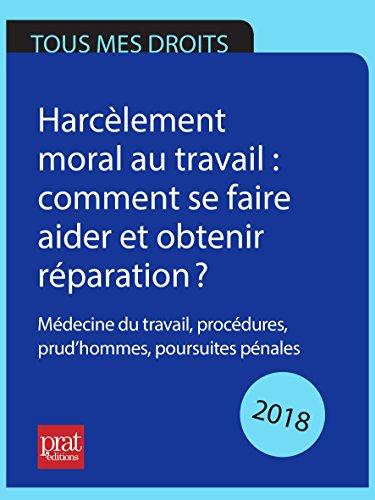 Harcèlement moral au travail : comment se faire aider et obtenir réparation ? 2018: Médecine du travail, procédures, prud'hommes, poursuites pénales. por Marie-José Gava