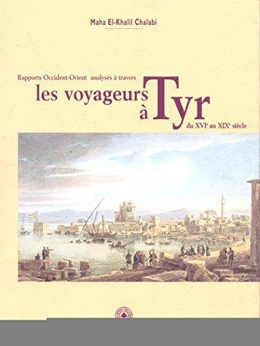 Les voyageurs  Tyr du Xvie au Xixe sicle, (Rappports Occident-Orient analyss  travers)