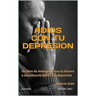 ADIOS CON TU DEPRESION: Un libro de Autoayuda que te llevará a encontrar la salida a tu depresión Victoria Acen (Spanish Edition)