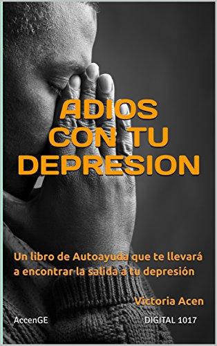 ADIOS CON TU DEPRESION: Un libro de Autoayuda que te llevará a ...
