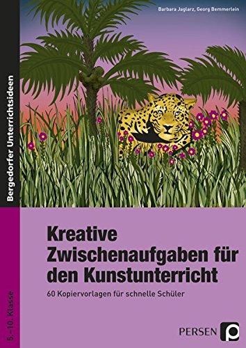 Kreative Zwischenaufgaben für den Kunstunterricht: 60 Kopiervorlagen für schnelle Schüler (5. bis 10. Klasse)