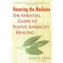 Honoring the Medicine: The Essential Guide to Native American Healing (English Edition)
