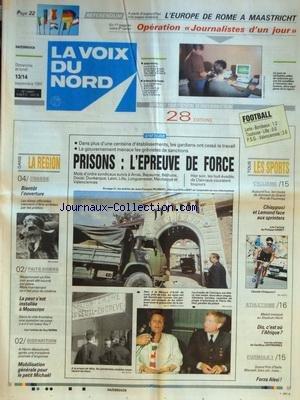 VOIX DU NORD (LA) [No 14997] du 13/09/1992 - PRISONS - L'EPREUVE DE FORCE - LA PEUR S'EST INSTALLEE A MOUSCRON - Y A-T-IL UN TUEUR FOU - A HENIN-BEAUMONT MA DISPARITION DU PETIT MICHAEL - LES SPORTS - CYCLISME - ATHLETISME - F1 EN ITALIE - L'EUROPE DE ROME A MAASTRICHT par Collectif