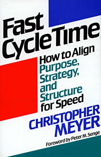 Fast Cycle Time: How to Align Purpose, Strategy, and Structure for (English Edition)