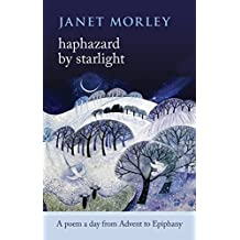 Haphazard by Starlight: A Poem a Day from Advent to Epiphany