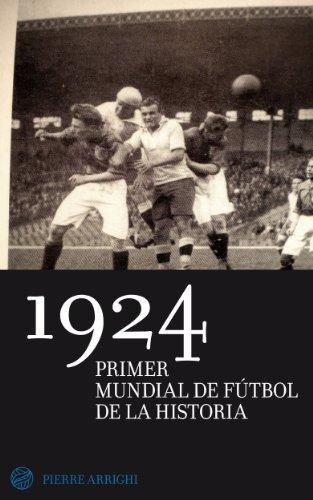 1924 primer Mundial de fútbol de la historia (Spanish Edition) (Fifa De Juegos)