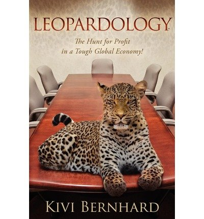 [(Leopardology: The Hunt for Profit in a Tough Global Economy! )] [Author: Kivi Bernhard] [Oct-2009]