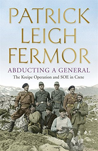 Abducting a General: the Kreipe Operation and SOE in Crete by Patrick Leigh FERMOR (2014-11-06)