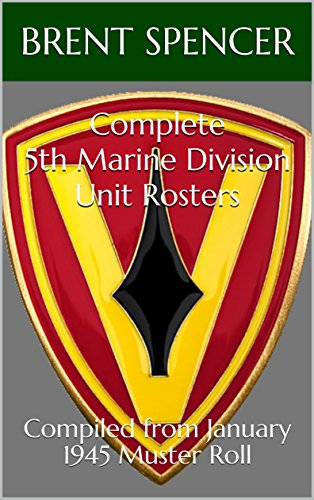 Complete 5th Marine Division Unit Rosters: Compiled from January 1945 Muster Roll (USMC WWII Unit Rosters) (English Edition) -