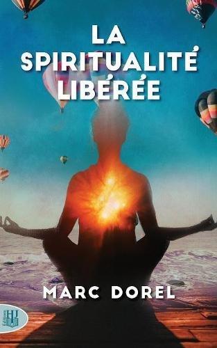 La Spiritualité Libérée par Marc Dorel