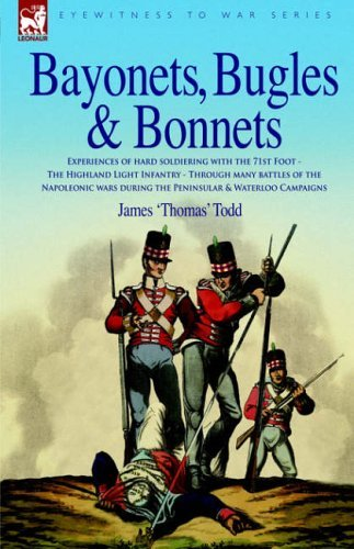 Bayonets, Bugles and Bonnets: Experiences of Hard Soldiering with the 71st Foot, the Highland Light Infantry, Through Many Battles of the Napoleonic Wars Including the Peninsular and Waterloo Campaigns by James 'Thomas' Todd (2006-01-03)