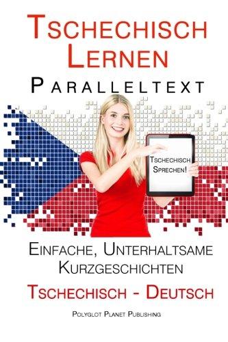Tschechisch lernen - Paralleltext - Einfache, unterhaltsame Kurzgeschichten (Deutsch - Tschechisch)