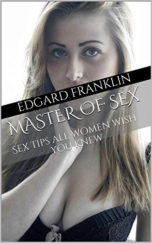 master of sex: Sex tips all women wish you knew (English Edition)