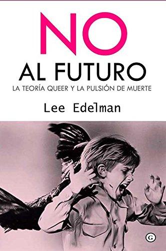 No al futuro. La teoría queer y la pulsión de muerte por Lee Edelman