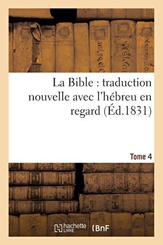 La Bible : traduction nouvelle avec l'hébreu en regard, accompagné des points-voyelles. Tome 4