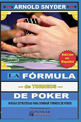 LA Fórmula—de Torneos— de Poker: Nuevas Estrategias Para Dominar Torneos de Poker (Biblioteca PensarPoker) por Mr. Arnold Snyder