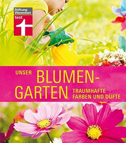 Unser Blumengarten: Traumhafte Farben und Düfte