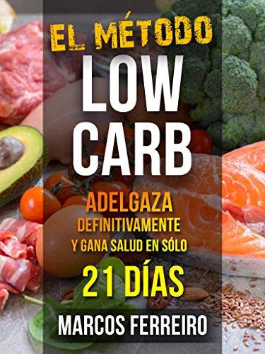 EL MÉTODO LOW CARB: DIETA CETOGÉNICA + AYUNO INTERMITENTE PARA ADELGAZAR EN SÓLO 21 DÍAS (Spanish Edition)