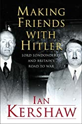 By Ian Kershaw Making Friends with Hitler: Lord Londonderry and the Roots of Appeasement (Allen Lane History) (First 1st Edition) [Hardcover]