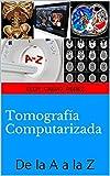 Tomografía Computarizada: De la A a la Z (Spanish Edition)
