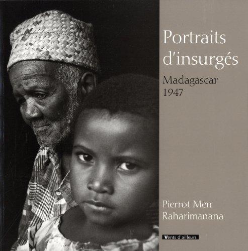 Portraits d'insurgés : Madagascar 1947 par Pierrot Men, Raharimanana