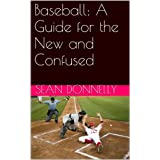 Baseball: A Guide for the New and Confused (English Edition)