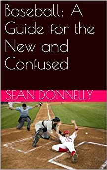 Baseball: A Guide for the New and Confused (English Edition) par [Donnelly, Sean]