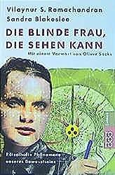 Die blinde Frau, die sehen kann: Rätselhafte Phänomene unseres Bewusstseins