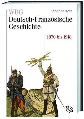 WBG Deutsch-Französische Geschichte / Rivalität, Revanche und die Selbstzerstörung des Alten Europa 1870 bis 1918