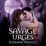Savage Urges: Phoenix Pack, Book 5