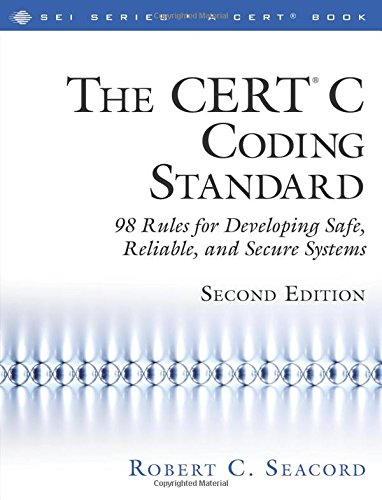 The CERT; C Coding Standard, Second Edition: 98 Rules for Developing Safe, Reliable, and Secure Systems (2nd Edition) (SEI Series in Software ... Series in Software Engineering (Paperback)) por Robert C. Seacord