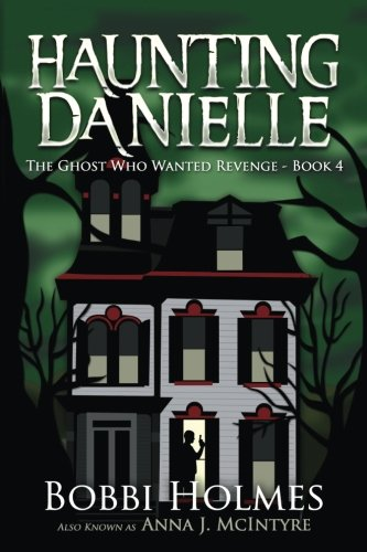 The Ghost Who Wanted Revenge: Volume 4 (Haunting Danielle)