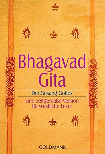 Bhagavadgita: Der Gesang Gottes. Eine zeitgemäße Version für westliche Leser