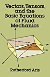 Vectors, Tensors and the Basic Equations of Fluid Mechanics (Dover Books on Mathematics)