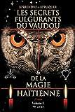 APPRENDRE ET APPLIQUER LES SECRETS FULGURANTS DU VAUDOU & DE LA MAGIE HAÏTIENNE: Apprendre et appliquer les secrets du vaudou...