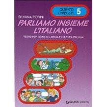 Parliamo insieme l'italiano. Corso di lingua e cultura italiana per studenti stranieri