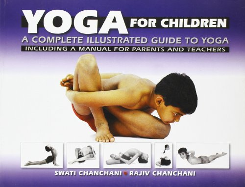 Yoga for Children: a Complete Illustrated Guide to Yoga, Including a Manual for Parents and Teachers por Swati Chanchani