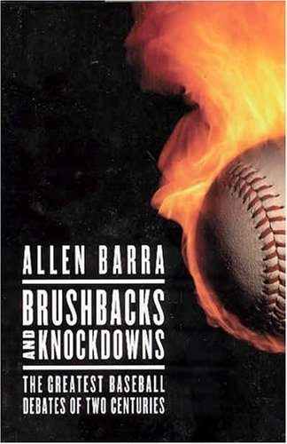 Brushbacks and Knockdowns: The Greatest Baseball Debates of Two Centuries by Allen Barra (2004-04-24)