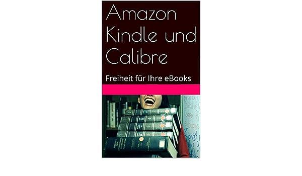 Amazon Kindle Und Calibre Freiheit Für Ihre Ebooks Ebook Adrian