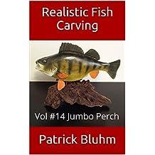 Realistic Fish Carving: Vol #14  Jumbo Perch (English Edition)