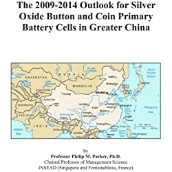 The 2009-2014 Outlook for Silver Oxide Button and Coin Primary Battery Cells in Greater China