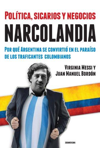 Descargar Libro Narcolandia: Por qué Argentina se convirtió en el paraíso de los traficantes colombianos de Virginia Messi